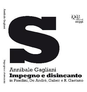 IMPEGNO e DISINCANTO di Annibale Gagliani edito da I Quaderni del Bardo Edizioni di Stefano Donno