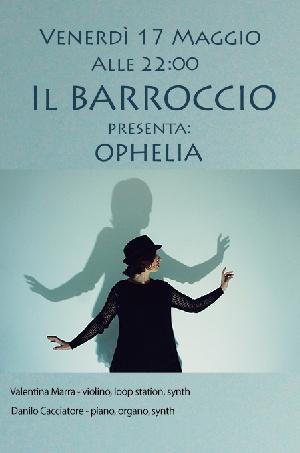 Il Barroccio presenta: OPHELIA