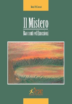 Il Mistero. Racconti ed emozioni di Maria Carrassi.