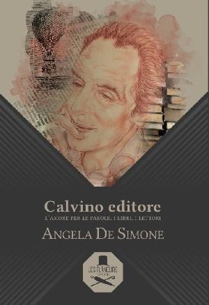 PRESENTAZIONE DI - CALVINO EDITORE. L'AMORE PER LE PAROLE, I LIBRI, I LETTORI -